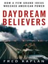 Daydream Believers (MP3): How a Few Grand Ideas Wrecked American Power